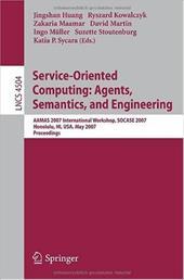 Service-Oriented Computing: Agents, Semantics, and Engineering: AAMAS 2007 International Workshop, SOCASE 2007 Honolulu, Hi, USA,