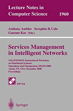 Services Management in Intelligent Networks: 11th Ifip/IEEE International Workshop on Distributed Systems: Operations and Management, Dsom 2000 Austin 9783540414278