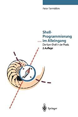 Shell-Programmierung ... Im Alleingang: Die Korn-Shell in Der Praxis 9783540617211