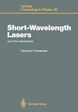 Short Wavelength Lasers and Their Applications: Proceedings of an International Symposium, Osaka, Japan, November 11-13, 1987 9783540503118