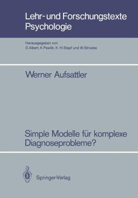 Simple Modelle F R Komplexe Diagnoseprobleme?: Zur Robustheit Probabilistischer Diagnoseverfahren Gegen Ber Vereinfachenden Modellannahmen 9783540169734