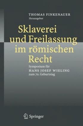 Sklaverei Und Freilassung Im R Mischen Recht: Symposium Fur Hans Josef Wieling Zum 70. Geburtstag 9783540369530