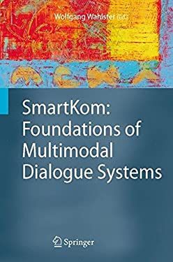 Smartkom: Foundations of Multimodal Dialogue Systems 9783540237327