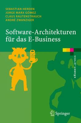 Software-Architekturen Fur Das E-Business: Enterprise-Application-Integration Mit Verteilten Systemen 9783540258216