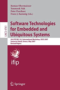 Software Technologies for Embedded and Ubiquitous Systems: 5th Ifip Wg 10.2 International Workshop, Seus 2007, Santorini Island, Greece, May 7-8, 2007 9783540756637