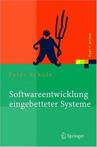 Softwareentwicklung Eingebetteter Systeme: Grundlagen, Modellierung, Qualit Tssicherung 9783540234050