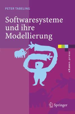 Softwaresysteme Und Ihre Modellierung: Grundlagen, Methoden Und Techniken 9783540258285