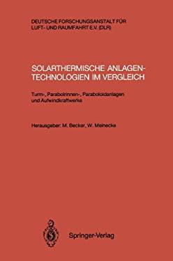 Solarthermische Anlagentechnologien Im Vergleich: Turm-, Parabolrinnen-, Paraboloidanlagen Und Aufwindkraftwerke 9783540559962