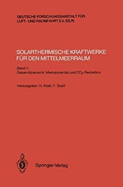 Solarthermische Kraftwerke F R Den Mittelmeerraum: Band 1: Gesamt Bersicht, Marktpotential Und Co2-Reduktion 9783540556640