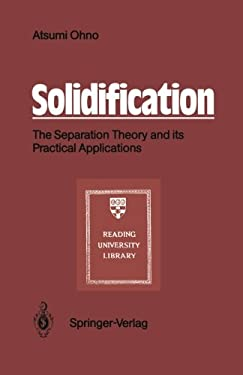 Solidification: The Separation Theory and Its Practical Applications 9783540182337