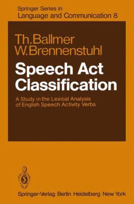 Speech ACT Classification: A Study of the Lexical Analysis of English Speech Activity Verbs 9783540102946