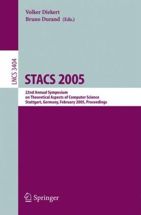 Stacs 2005: 22nd Annual Symposium on Theoretical Aspects of Computer Science, Stuttgart, Germany, February 24-26, 2004, Proceeding 9783540249986