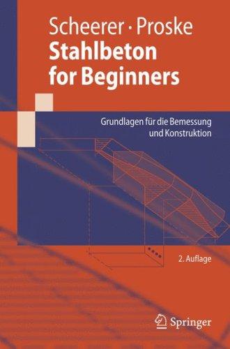 Stahlbeton for Beginners: Grundlagen F R Die Bemessung Und Konstruktion 9783540769767