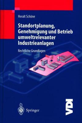 Standortplanung, Genehmigung Und Betrieb Umweltrelevanter Industrieanlagen: Rechtliche Grundlagen 9783540652939