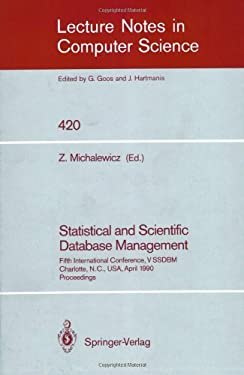 Statistical and Scientific Database Management: Fifth International Conference, V Ssdbm, Charlotte, N.C., USA, April 3-5, 1990, Proceedings 9783540523420