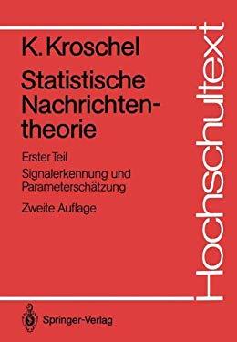 Statistische Nachrichtentheorie: Erster Teil Signalerkennung Und Parametersch Tzung 9783540171539