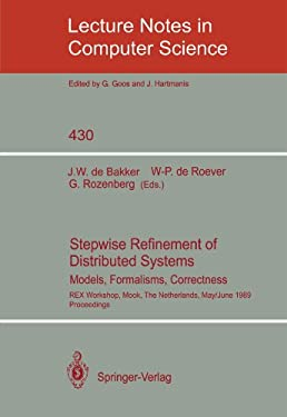 Stepwise Refinement of Distributed Systems: Models, Formalisms, Correctness. Rex Workshop, Mook, the Netherlands, May 29 - June 2, 1989. Proceedings 9783540525592