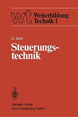 Steuerungstechnik: Einfa1/4hrung, Steuerungsstrukturen, Steurungstechniken 9783540107965