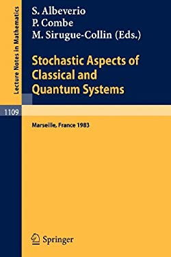 Stochastic Aspects of Classical and Quantum Systems: Proceedings of the 2nd French-German Encounter in Mathematics and Physics, Held in Marseille, Fra 9783540139140