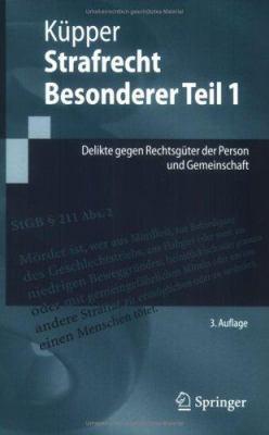 Strafrecht, Besonderer Teil 1: Delikte Gegen Rechtsg Ter Der Person Und Gemeinschaft 9783540339045