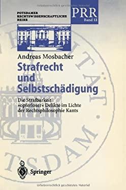 Strafrecht Und Selbstsch Digung: Die Strafbarkeit Opferloser Delikte Im Lichte Der Rechtsphilosophie Kants 9783540416159