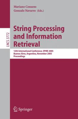 String Processing and Information Retrieval: 12th International Conference, SPIRE 2005, Buenos Aires, Argentina, November 2-4, 2005, Proceedings