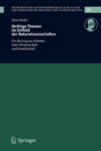 Strittige Themen Im Umfeld Der Naturwissenschaften: Ein Beitrag Zur Debatte Uber Wissenschaft Und Gesellschaft 9783540244622