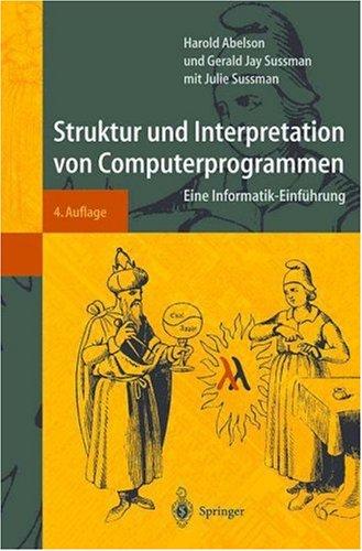 Struktur Und Interpretation Von Computerprogrammen: Eine Informatik-Einf Hrung 9783540423423