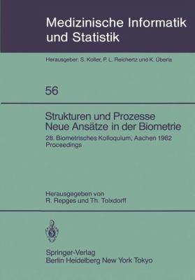 Strukturen Und Prozesse Neue ANS Tze in Der Biometrie: 28. Biometrisches Kolloquium Der Biometrischen Gesellschaft Aachen, 16. 19. M Rz 1982 Proceedin 9783540138778