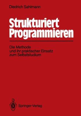 Strukturiert Programmieren: Die Methode Und Ihr Praktischer Einsatz Zum Selbststudium 9783540507451