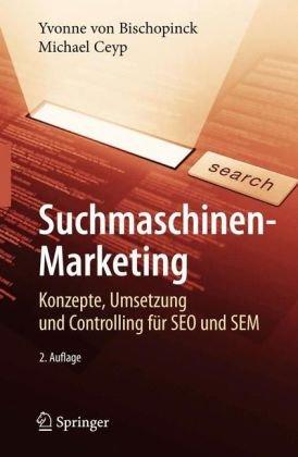 Suchmaschinen-Marketing: Konzepte, Umsetzung Und Controlling Fur SEO Und SEM 9783540765134
