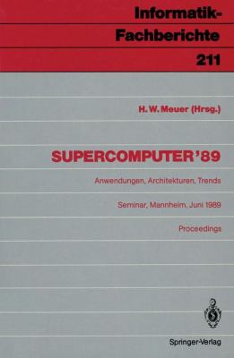 Supercomputer '89: Anwendungen, Architekturen, Trends. Seminar, Mannheim, 8.-10. Juni 1989. Proceedings 9783540513100