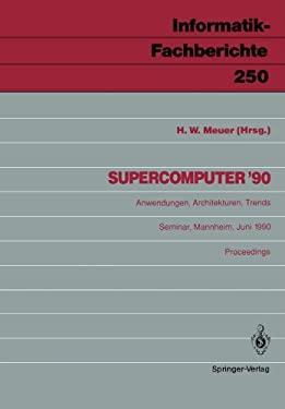 Supercomputer 90: Anwendungen, Architekturen, Trends Mannheim, 21. 23. Juni 1990 9783540527923