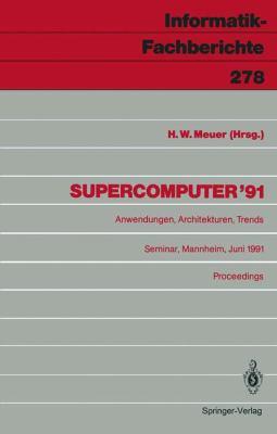 Supercomputer 91: Anwendungen, Architekturen, Trends Seminar, Mannheim, 20. 22. Juni 1991 Proceedings 9783540542315