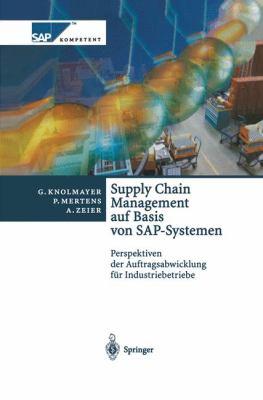 Supply Chain Management Auf Basis Von SAP-Systemen: Perspektiven Der Auftragsabwicklung Fur Industriebetriebe 9783540655121