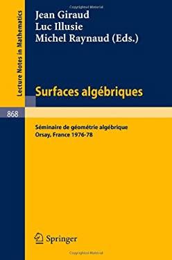 Surfaces Algebriques: Seminaire de Geometrie Algebrique D'Orsay 1976-78 9783540108429