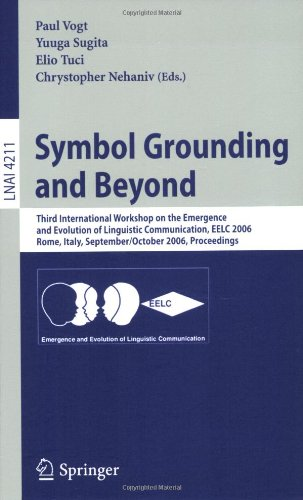 Symbol Grounding and Beyond: Third International Workshop on the Emergence and Evolution of Linguistic Communications, Eelc 2006, Rome, Italy, Sept 9783540457695