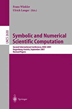 Symbolic and Numerical Scientific Computation: Second International Conference, Snsc 2001, Hagenberg, Austria, September 10-11, 2001, Revised Papers 9783540405542