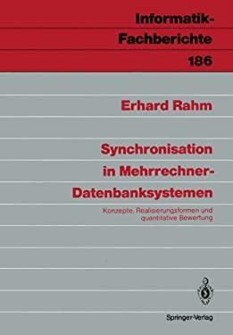 Synchronisation in Mehrrechner-Datenbanksystemen: Konzepte, Realisierungsformen Und Quantitative Bewertung 9783540503484