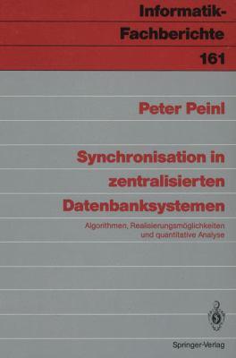 Synchronisation in Zentralisierten Datenbanksystemen: Algorithmen, Realisierungsm Glichkeiten Und Quantitative Analyse 9783540187523