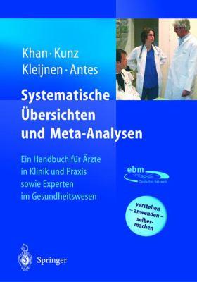 Systematische Uber Sichten Und Meta-Analysen: Ein Handbuch Fur Rzte in Klinik Und Praxis Sowie Experten Im Gesundheitswesen 9783540439363