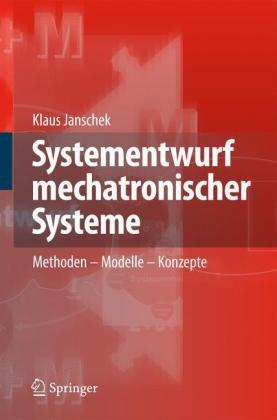 Systementwurf Mechatronischer Systeme: Methoden Modelle Konzepte 9783540788768