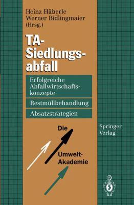 Ta-Siedlungsabfall: Erfolgreiche Abfallwirtschaftskonzepte, Restm Llbehandlung, Absatzstrategien 9783540575504