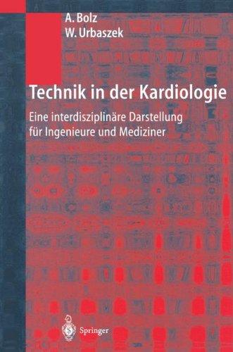 Technik in Der Kardiologie: Eine Interdisziplin Re Darstellung Fur Ingenieure Und Mediziner 9783540424789