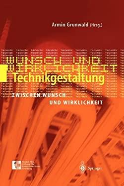 Technikgestaltung Zwischen Wunsch Und Wirklichkeit 9783540006589