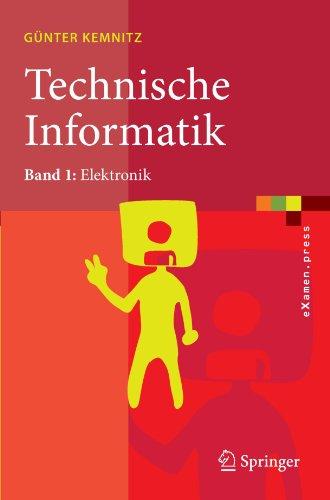 Technische Informatik: Band 1: Elektronik 9783540878407