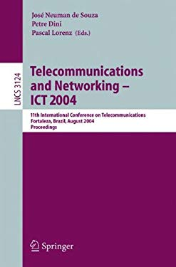 Telecommunications and Networking -- Ict 2004: 11th International Conference on Telecommunications, Fortaleza, Brazil, August 1-6, 2004, Proceedings 9783540225713