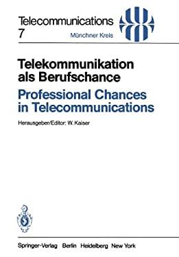 Telekommunikation ALS Berufschance / Professional Chances in Telecommunications: Vortr GE Des Am 19./20. April 1982 in M Nchen Abgehaltenen Kongresses 9783540117261