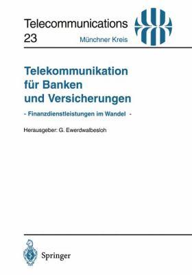 Telekommunikation F R Banken Und Versicherungen: - Finanzdienstleistungen Im Wandel - Vortr GE Der Am 19. Juni 1995 in M Nchen Abgehaltenen Fachkonfer 9783540606789