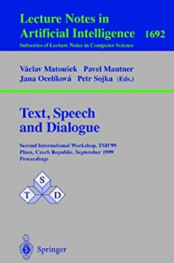 Text, Speech and Dialogue: Second International Workshop, Tsd'99 Plzen, Czech Republic, September 13-17, 1999, Proceedings 9783540664949